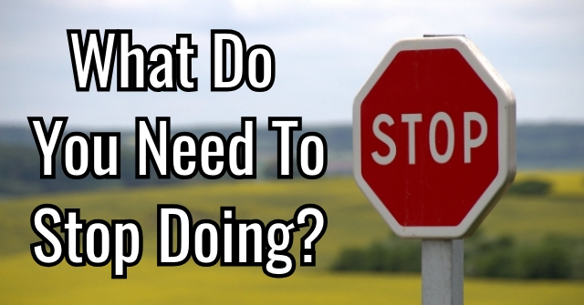 What You Need to Stop Doing